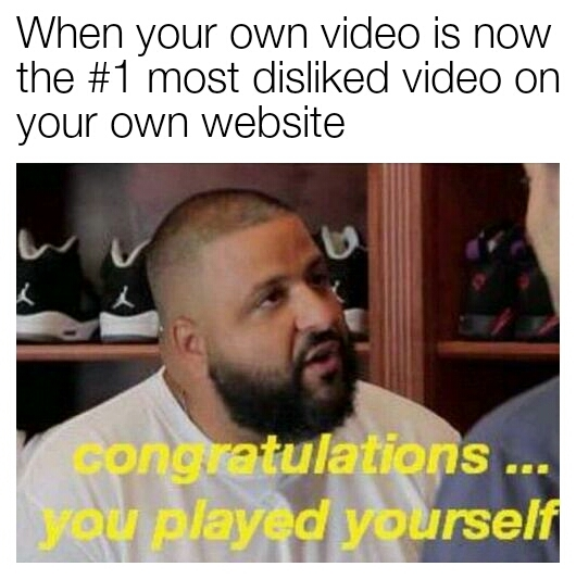 When your own video is now the  #1 most disliked video on your own website - meme