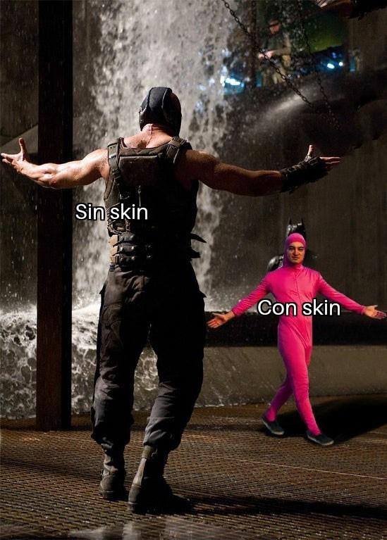 Con skin  vs sin skin - meme