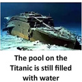 The pool on the Titanic is still filled with water