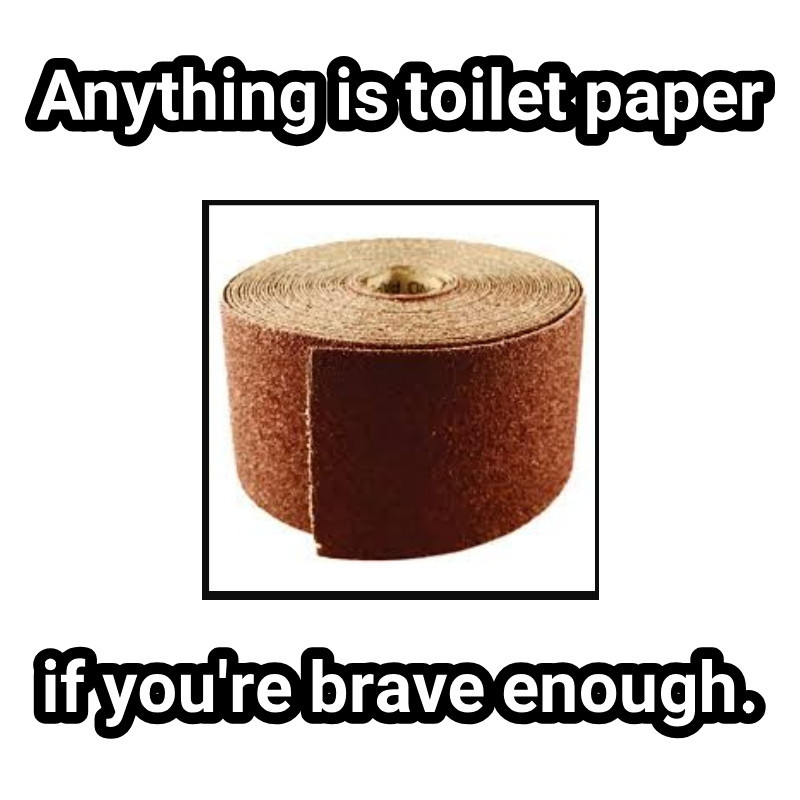 TP for my bunghole - meme