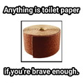 TP for my bunghole