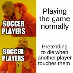 Why do soccer players do this - meme