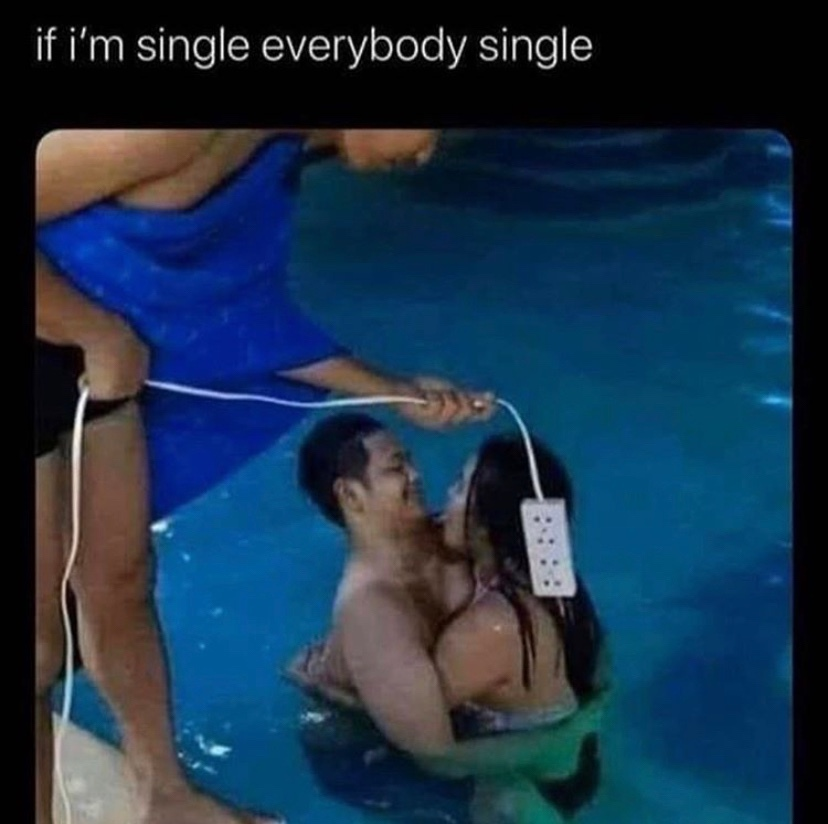 if i'm single everybody single... - meme