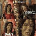 Bob high af bro