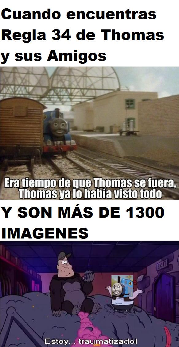 Un día, estaba aburrido y me metí a Rule 34 a ver si de verdad había nopor de todo, fue MUY mala idea, descubrí que había más de 1335 imágenes de Thomas y sus Amigos, estoy traumatizado. - meme