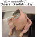 Chain smoker fosh turkey