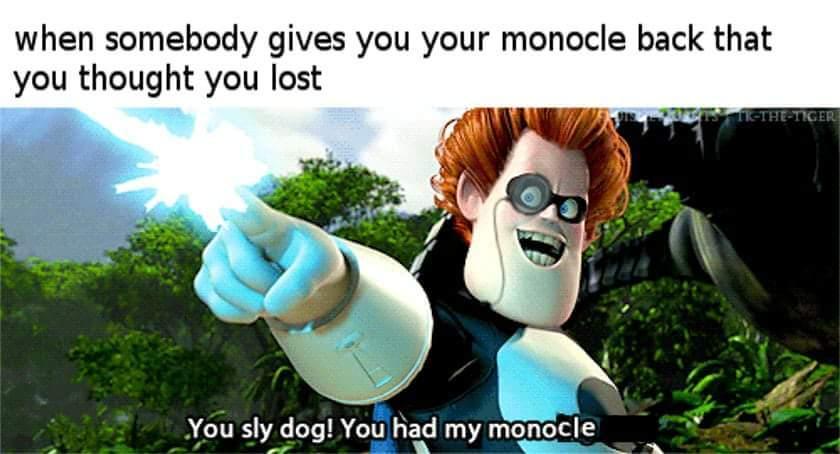 Soo fancy I need a second monocle - meme