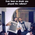 ever play a radiator