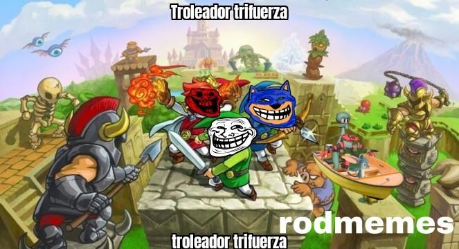 TROLEADOR TRIFUERZA - meme
