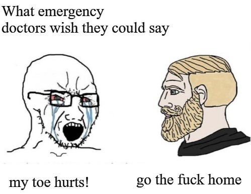 """People go to ER for the dumbest shit but have to be """"treated"""" because of EMTALA - meme"""