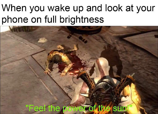 Look at the sun for a min, then realise how painful it is. - meme
