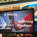 i was bored in quarantine and i watched predator for the meme