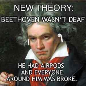 Beethoven wasn't deaf: he had airpods and everyone around him was broke - meme