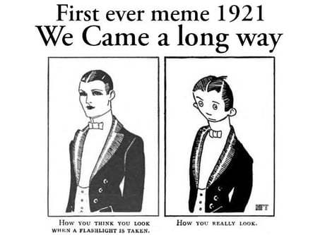 THis is the first meme ever.It has brought us a long way.