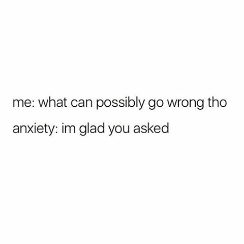 Anxiety is great. I like Anxiety. - meme