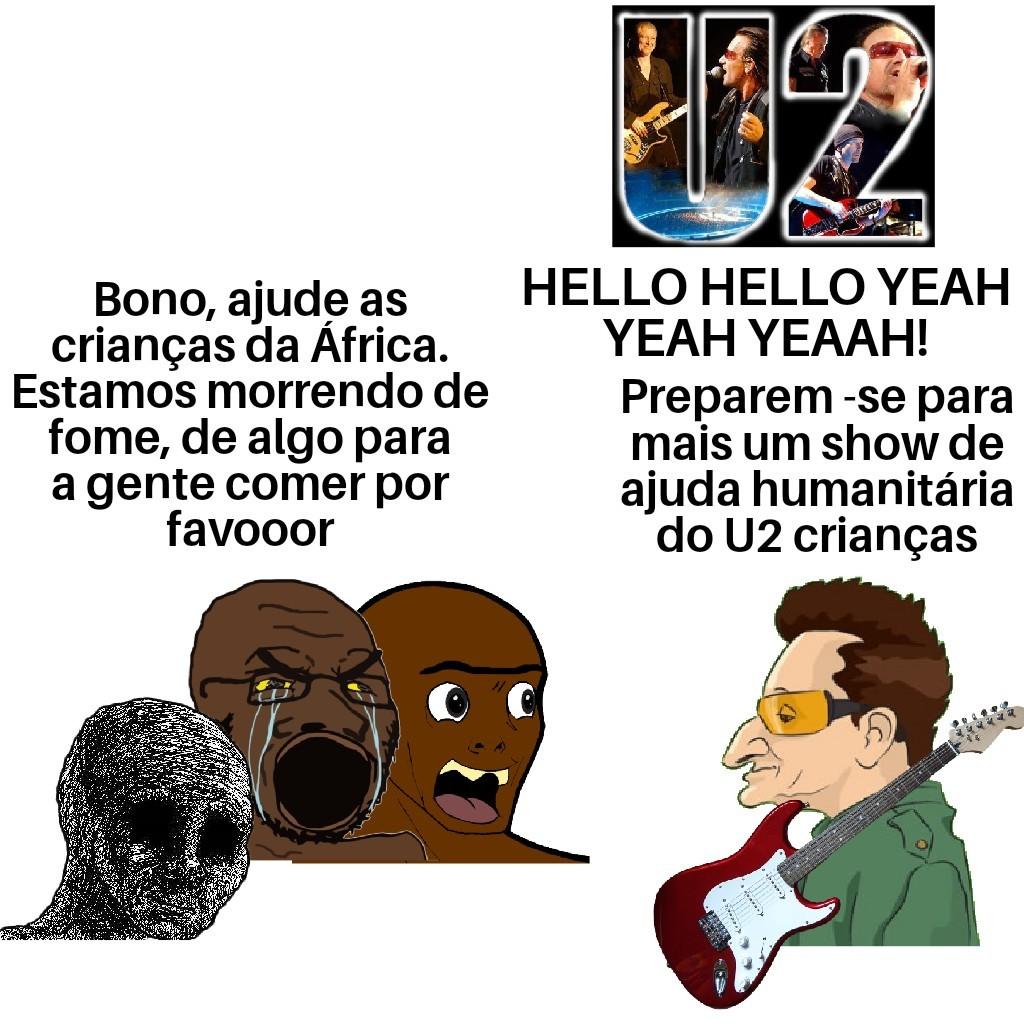 Ajudas humanitárias do Bono sao tipo: - meme