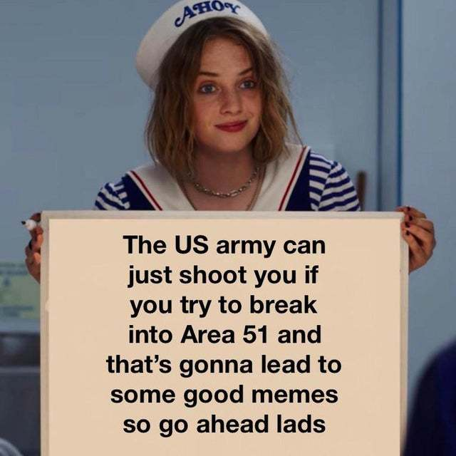 The US army can just shoot you if you try to break into Area 51 - meme