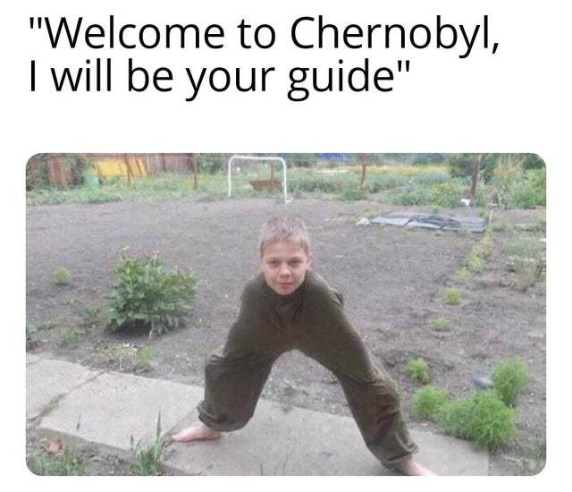I can count on one hand how many times ive been to chernobyl: 7 - meme