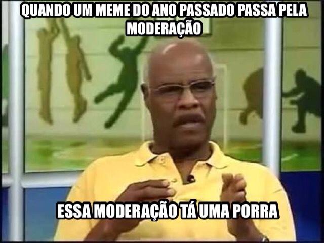porra moderação passou esse tb! - meme