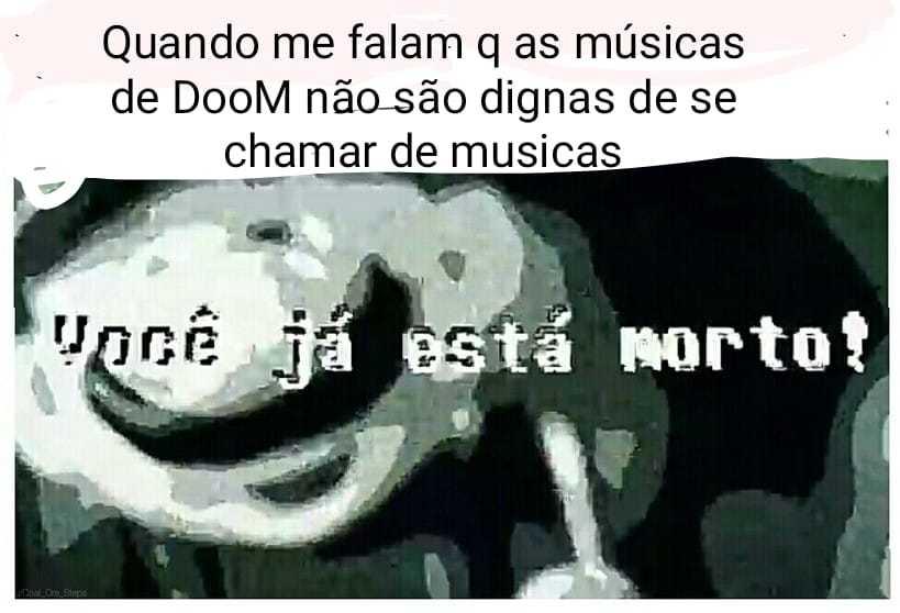 Retire já o que disse sobre meu querido Doom seu kpoper de merda - meme