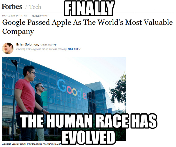 Happened 2 days ago                http://www.forbes.com/sites/briansolomon/2016/05/12/google-passed-apple-as-the-worlds-most-valuable-company-again/#88503dd68fc1 credit for good words: Snoops_ - meme