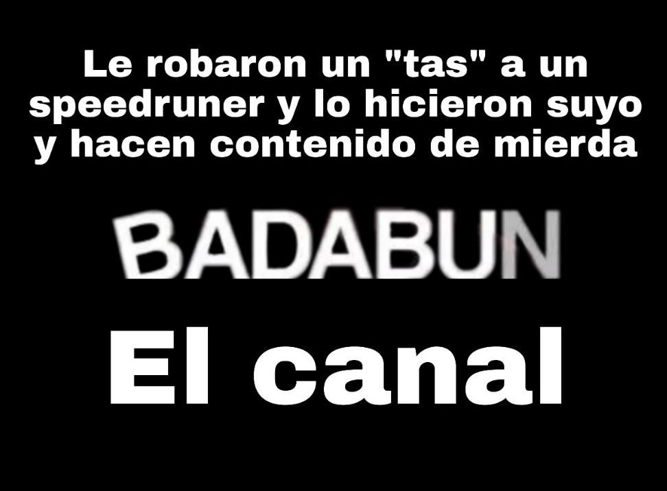 Badabun se la come doblada y probablemente meme fome