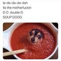 Soup dog mother FUCKER
