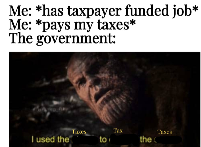 I used the taxes to get the taxes. - meme
