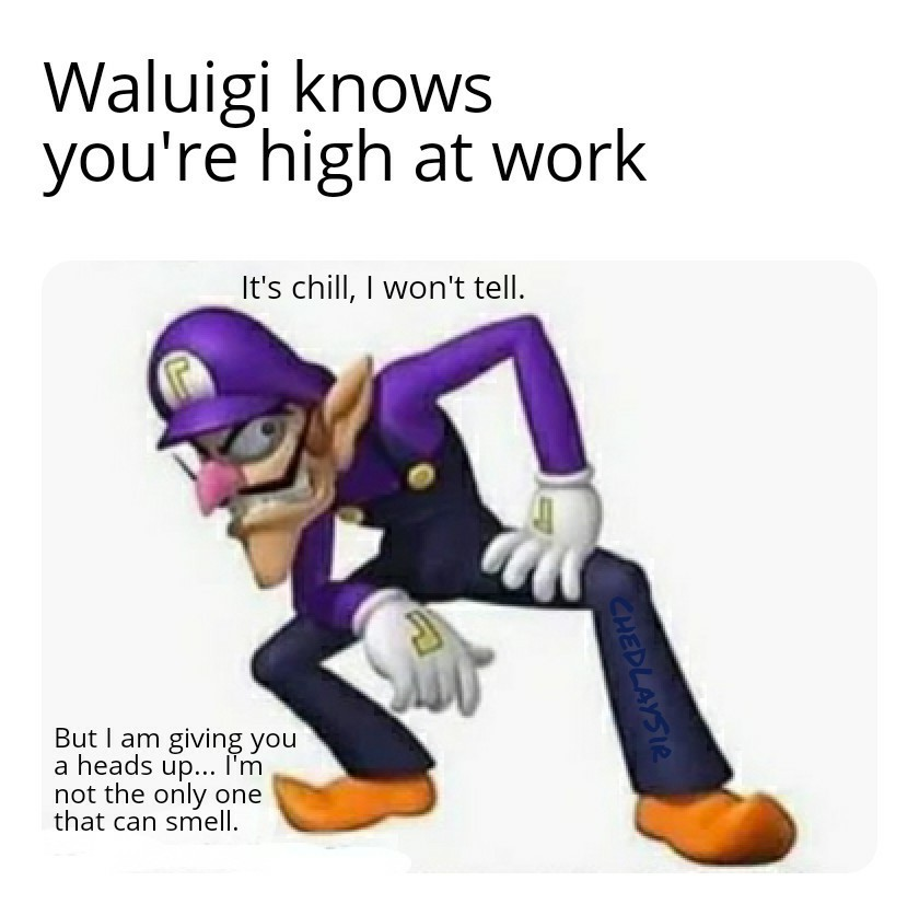 You know you stink, it's not just the weed - meme