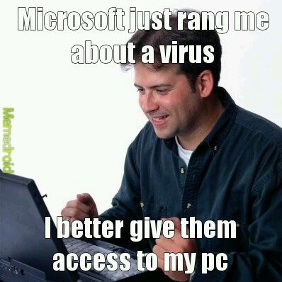 Your from Microsoft, yeah right! - meme