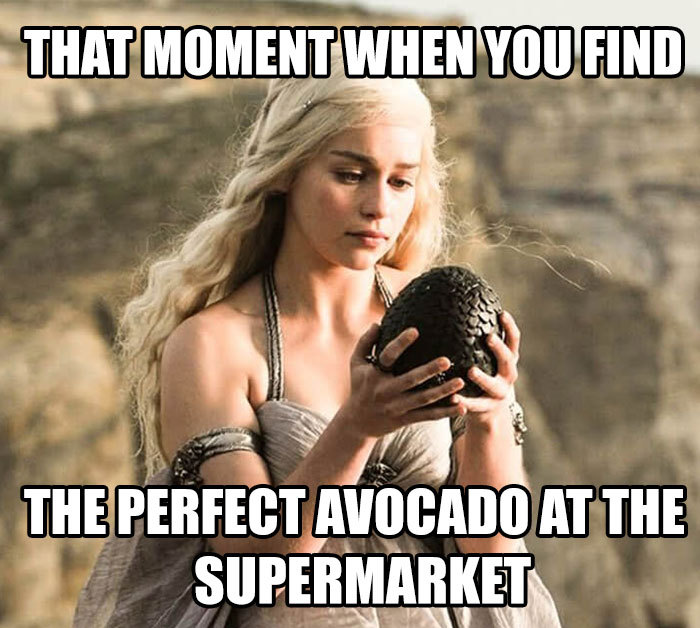 Fuck the avocado I'll take the Mother of Dragons.... - meme