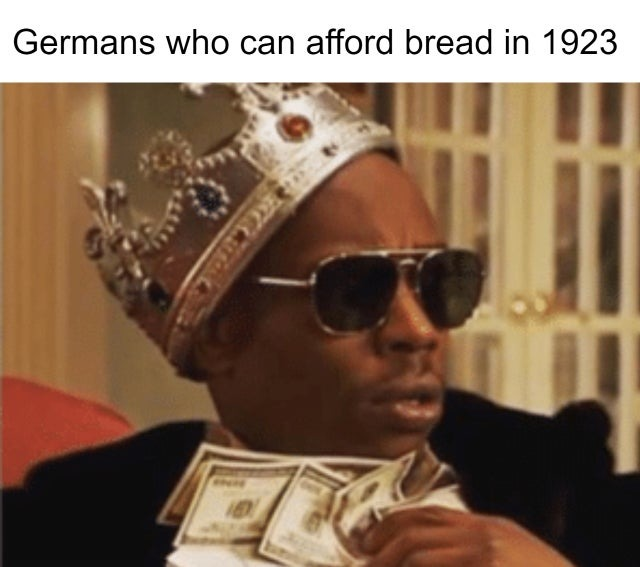Germans who can afford bread in 1923 - meme