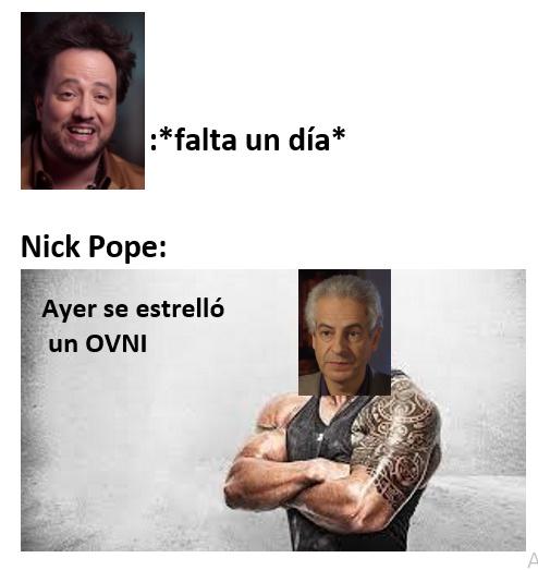 Contexto: el nick pope ese sale con el jorge sukalos (nunca supe como se escribía) en su programa - meme
