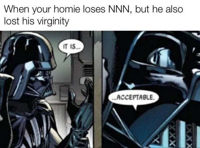 When your homie loses NNN, but he also lost his virginity - meme