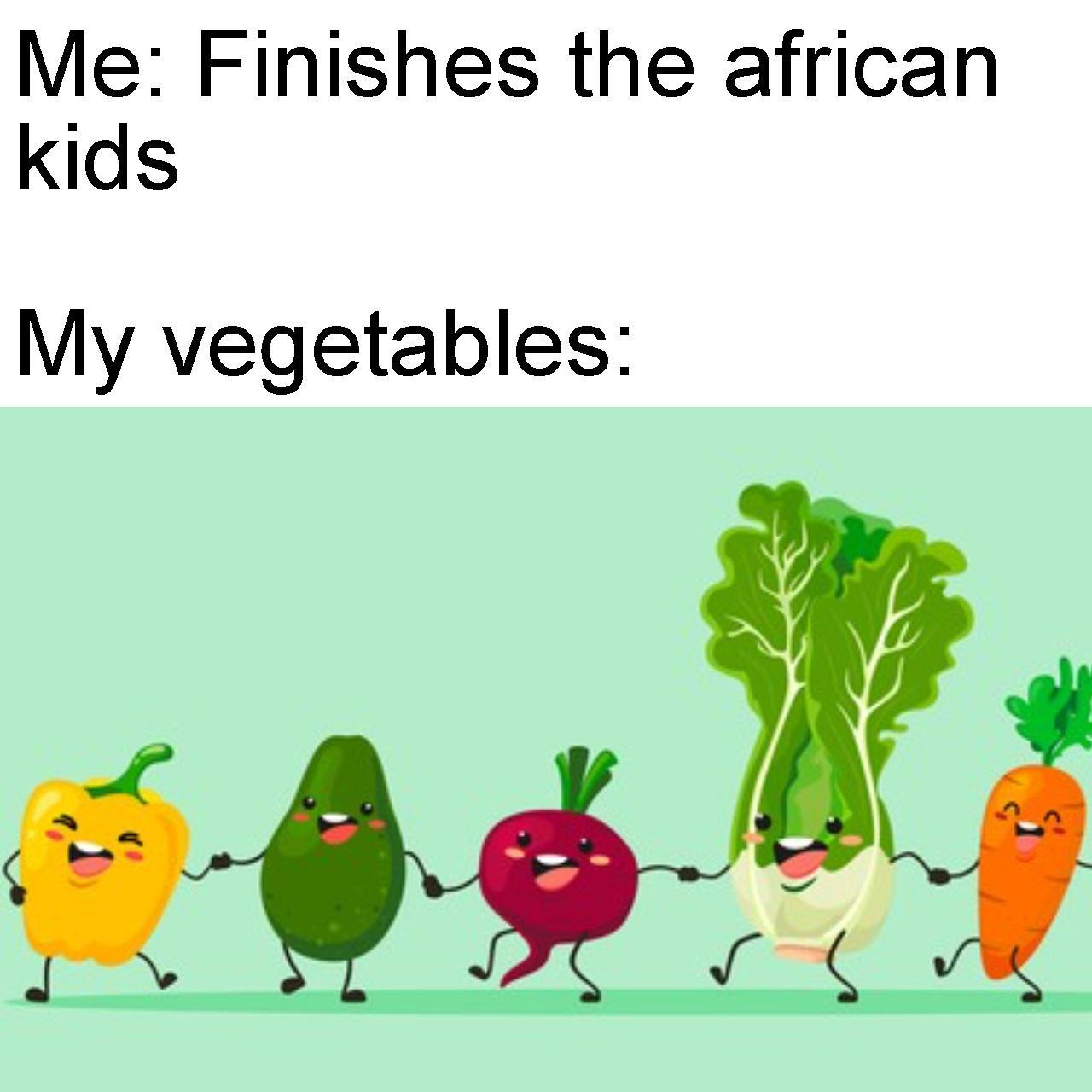 Vegetables: *starts singing* - meme