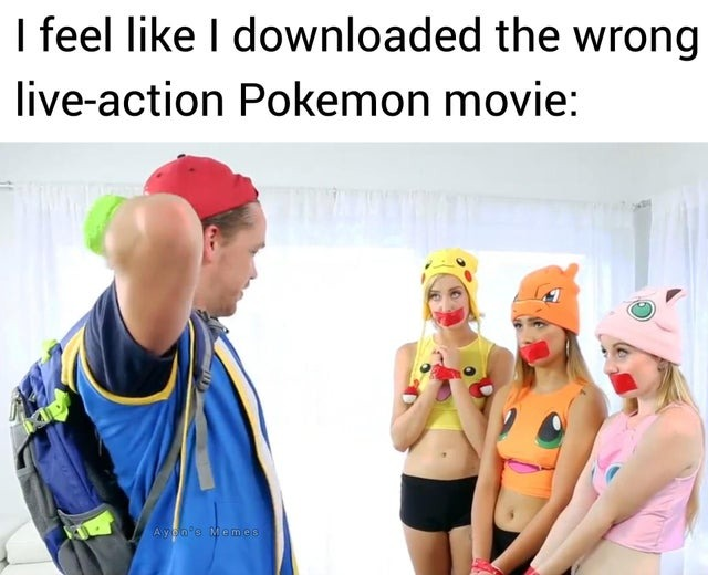 I downloaded the wrong live-action Pokemon movie - meme