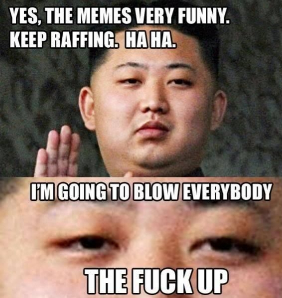 Kim Jung Un. Blowing up is what i do. - meme