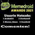 bienvenidos a las memedroid awards del 2021! aca se elegira a los usuarios mas hated/respetados, el mejor tipo de meme, y los comentarios mas cursed! votad!