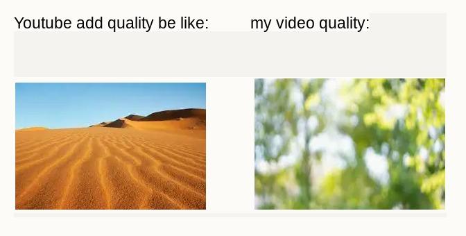youtube add quality vs mine - meme