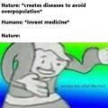 Para leigos: Natureza: *criou doenças para evitar a superpopulação* Humanos: *inventam a medicina*