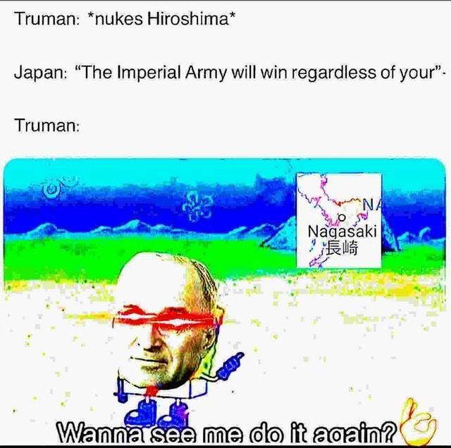 Haha Japan bombing fuuuuunnnnnnnyyyyy - meme