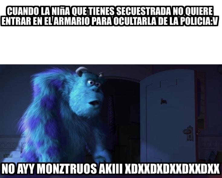 no aYy monztruOS akii xdxddddxxdxdxd - meme
