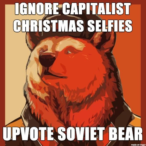 ignore capitalist christmas selfies and upvote soviet bear - meme