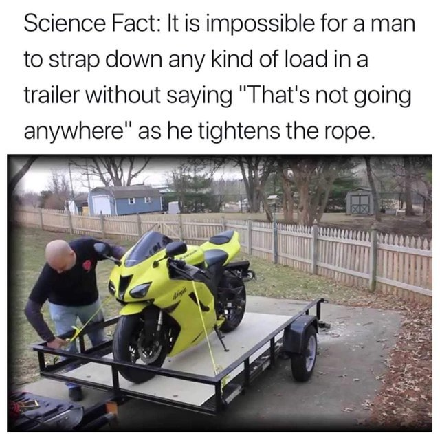 Science fact: strapping down your load in a trailer - meme