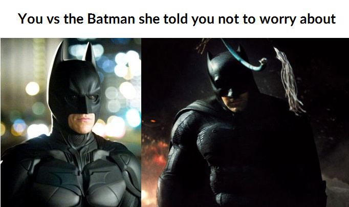 Batfleck if the superior Batman - meme