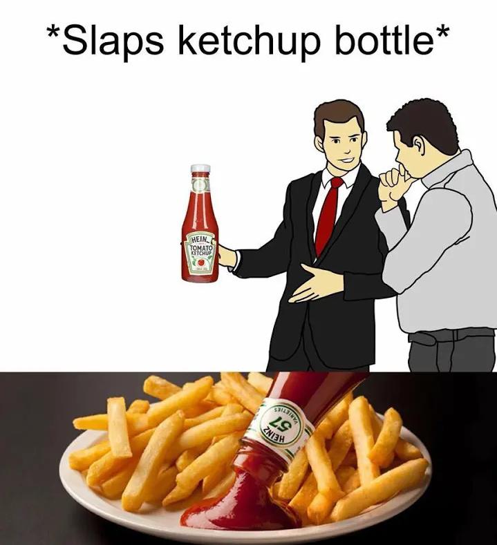 Cuz ketchup... - meme