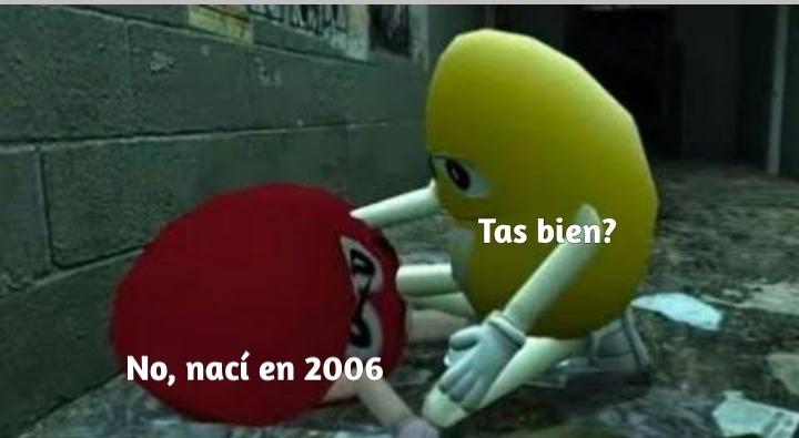 :( (nací en 2006) - meme