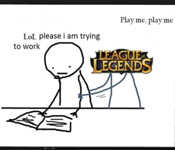 Personnellement c'est ce qui m'arrive très souvent quand je veux jouer à lol (・ω・)ノ - meme