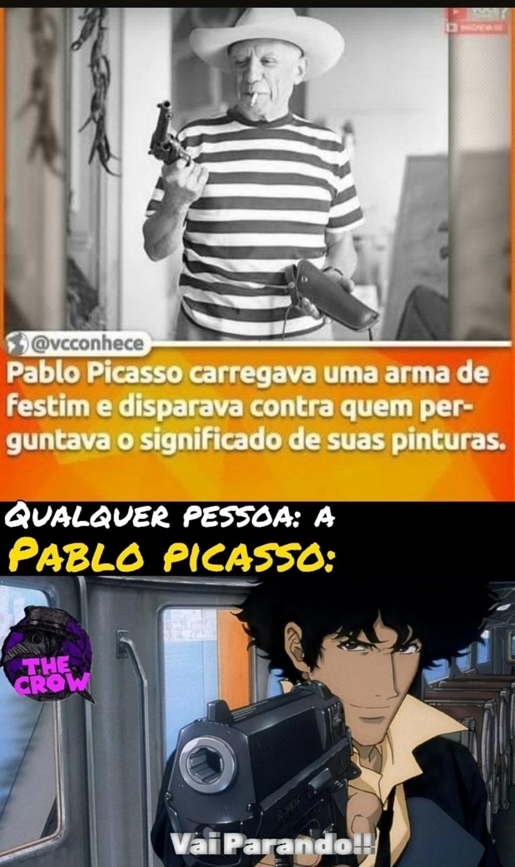 Aparentemente Pablo Picasso era bem louco msm. - meme
