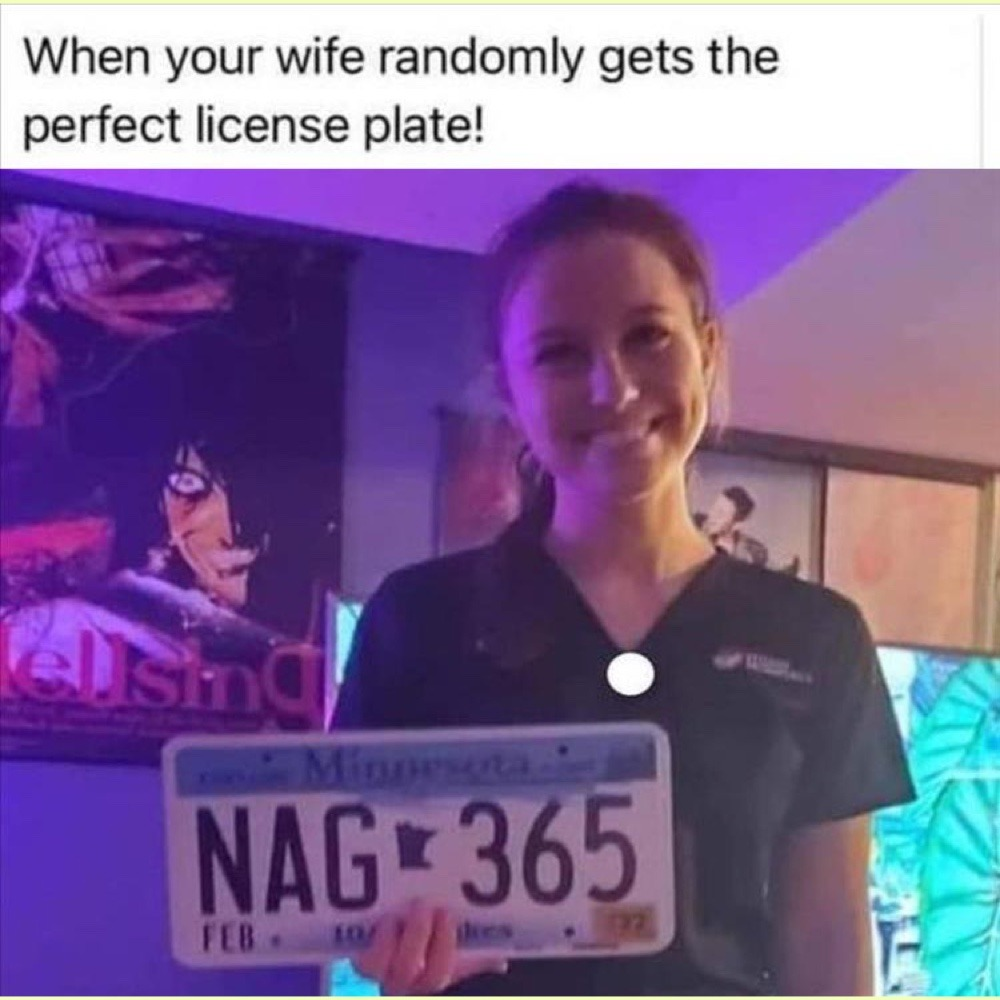 Could be worse. I saw a gal in a red sports car with plate 666PMS. - meme